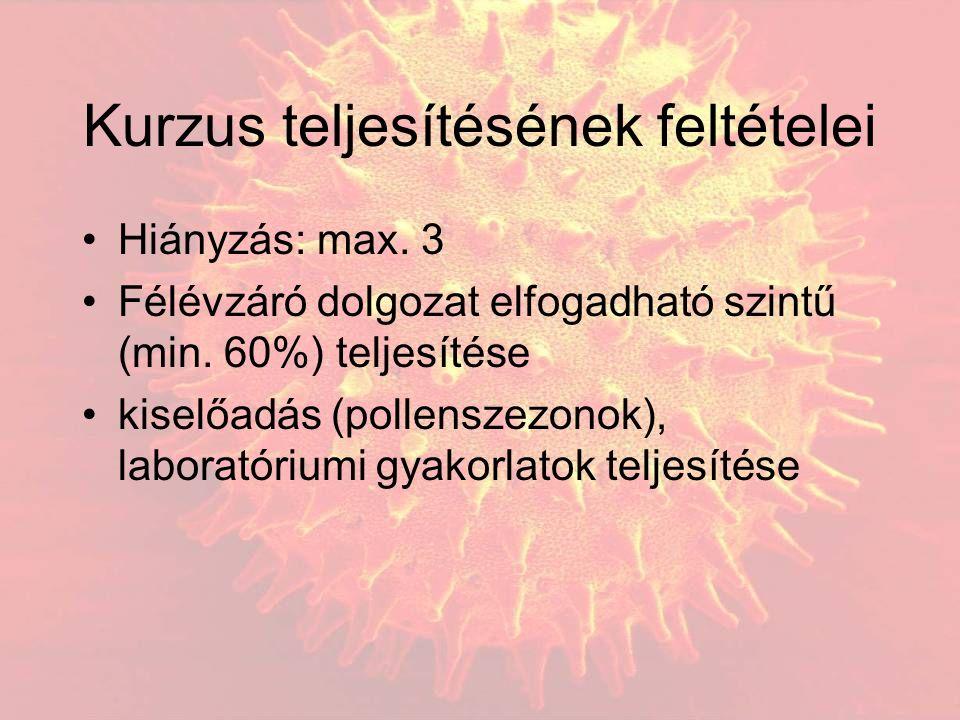Kurzus teljesítésének feltételei Hiányzás: max. 3 Félévzáró dolgozat elfogadható szintű (min. 60%) teljesítése kiselőadás (pollenszezonok), laboratóri