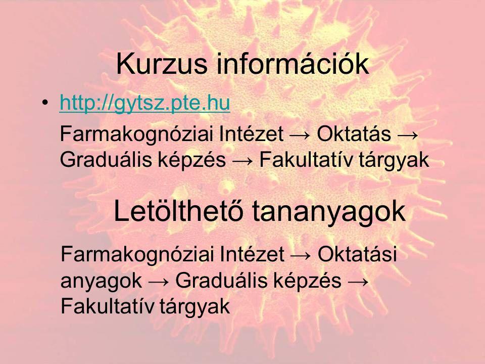 Kurzus információk http://gytsz.pte.hu Farmakognóziai Intézet → Oktatás → Graduális képzés → Fakultatív tárgyak Letölthető tananyagok Farmakognóziai Intézet → Oktatási anyagok → Graduális képzés → Fakultatív tárgyak