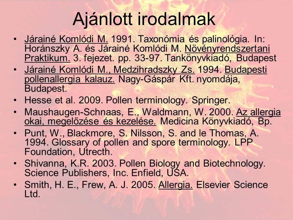 Ajánlott irodalmak Járainé Komlódi M. 1991. Taxonómia és palinológia.