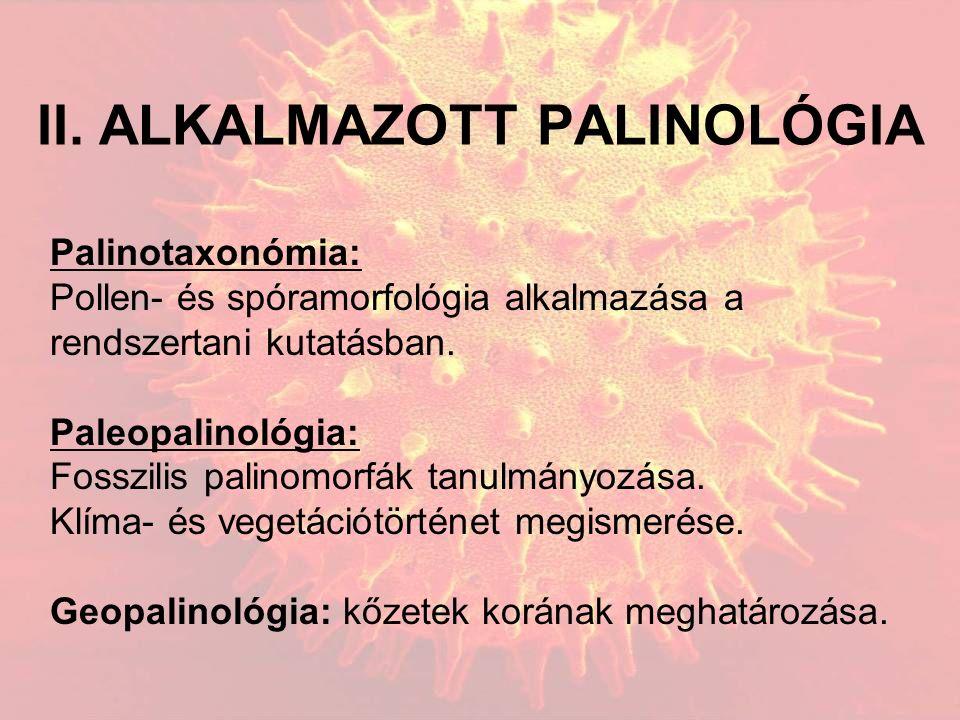 II. ALKALMAZOTT PALINOLÓGIA Palinotaxonómia: Pollen- és spóramorfológia alkalmazása a rendszertani kutatásban. Paleopalinológia: Fosszilis palinomorfá