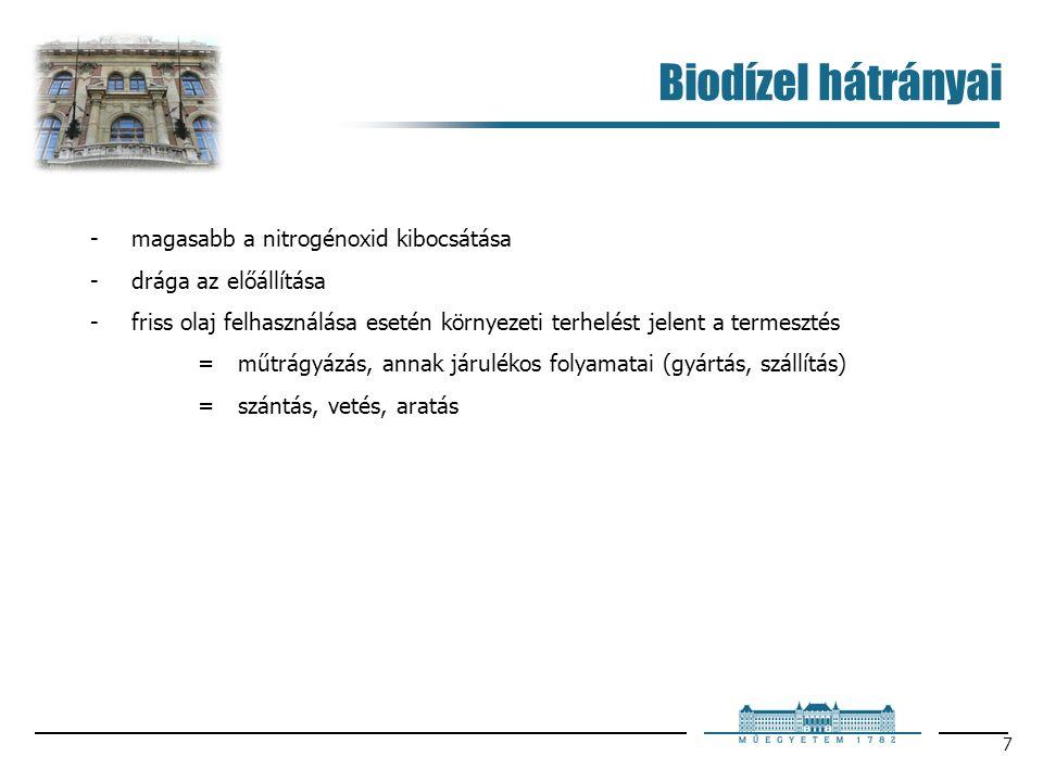 7 Biodízel hátrányai -magasabb a nitrogénoxid kibocsátása -drága az előállítása -friss olaj felhasználása esetén környezeti terhelést jelent a termesztés =műtrágyázás, annak járulékos folyamatai (gyártás, szállítás) =szántás, vetés, aratás