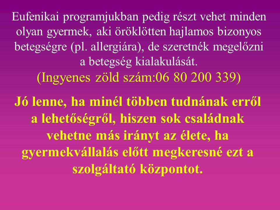 Eufenikai programjukban pedig részt vehet minden olyan gyermek, aki öröklötten hajlamos bizonyos betegségre (pl.