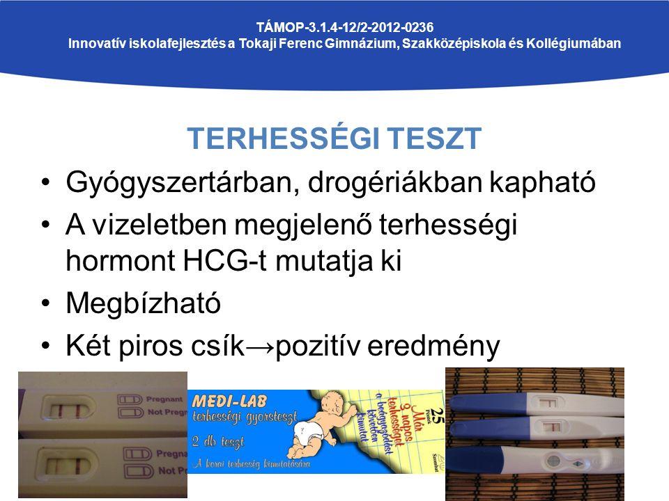 TERHESSÉGI TESZT Gyógyszertárban, drogériákban kapható A vizeletben megjelenő terhességi hormont HCG-t mutatja ki Megbízható Két piros csík→pozitív eredmény TÁMOP-3.1.4-12/2-2012-0236 Innovatív iskolafejlesztés a Tokaji Ferenc Gimnázium, Szakközépiskola és Kollégiumában