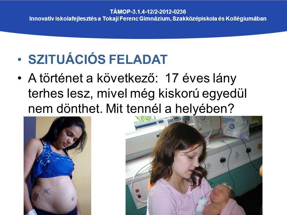 SZITUÁCIÓS FELADAT A történet a következő: 17 éves lány terhes lesz, mivel még kiskorú egyedül nem dönthet.