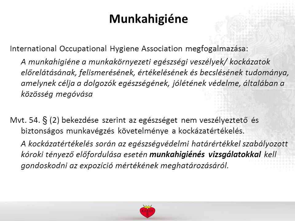 Munkahigiéne International Occupational Hygiene Association megfogalmazása: A munkahigiéne a munkakörnyezeti egészségi veszélyek/ kockázatok előrelátá