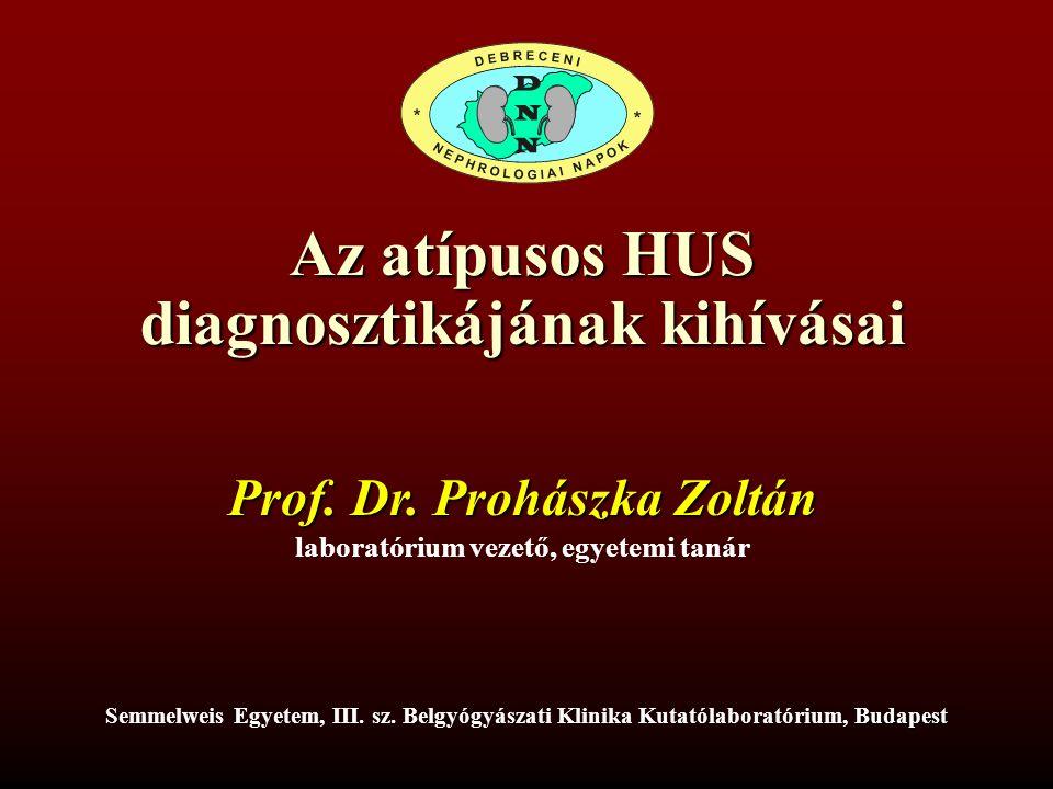 Az atípusos HUS diagnosztikájának kihívásai Prohászka Zoltán Kutatólaboratórium Semmelweis Egyetem, III.