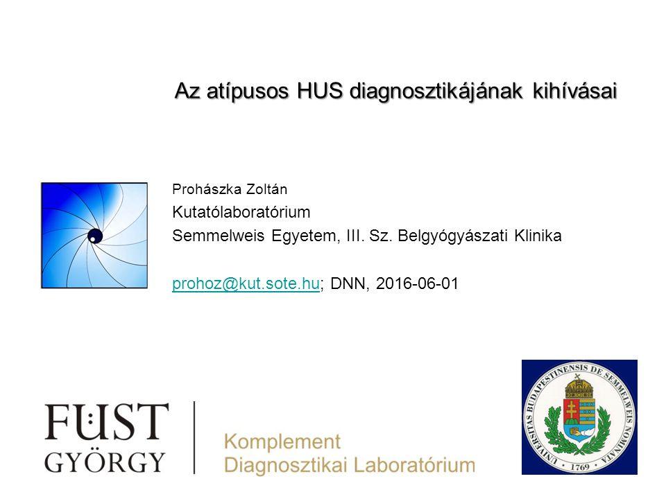 Vázlat Definíciók és a trombotikus mikroangiopátiák klinikai diagnózisa Patogenezismodell Az aHUS differenciáldiagnosztikájának lépései klinikai jelek és specifikus diagnosztikai markerek alapján DNN, Debrecen, 2016