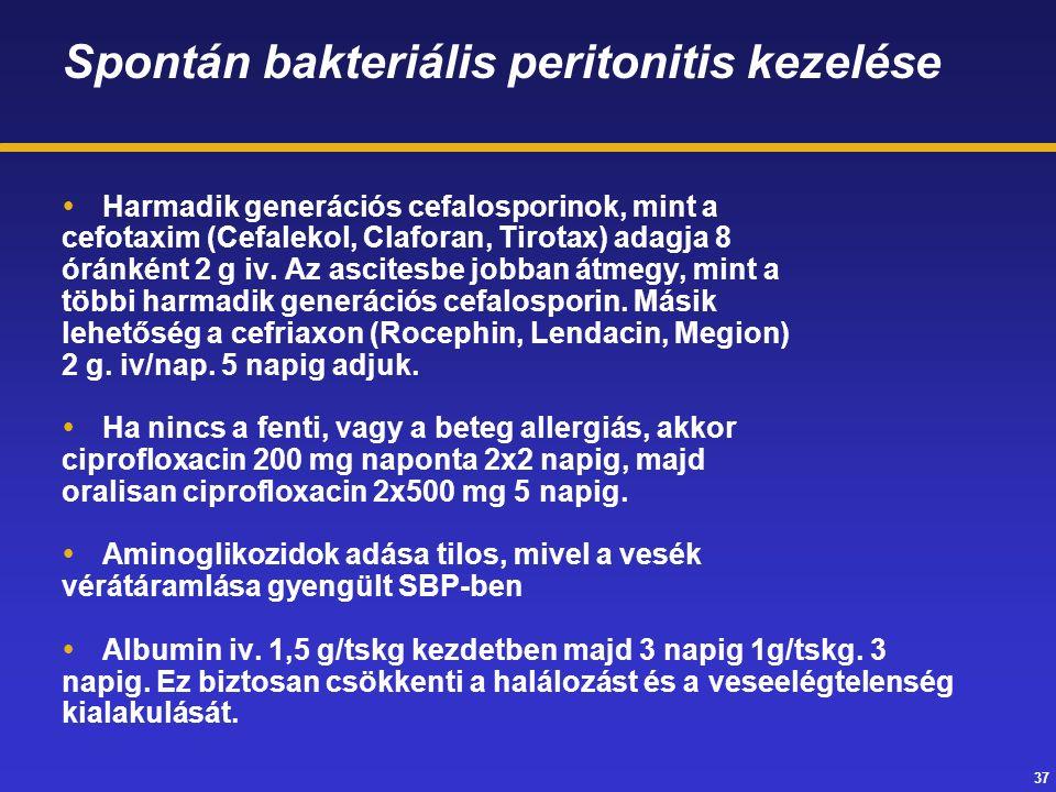 37 Spontán bakteriális peritonitis kezelése  Harmadik generációs cefalosporinok, mint a cefotaxim (Cefalekol, Claforan, Tirotax) adagja 8 óránként 2 g iv.