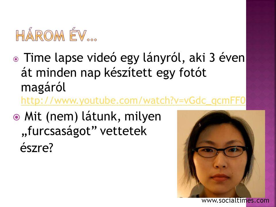 """ Time lapse videó egy lányról, aki 3 éven át minden nap készített egy fotót magáról http://www.youtube.com/watch?v=vGdc_qcmFF0 http://www.youtube.com/watch?v=vGdc_qcmFF0  Mit (nem) látunk, milyen """"furcsaságot vettetek észre."""