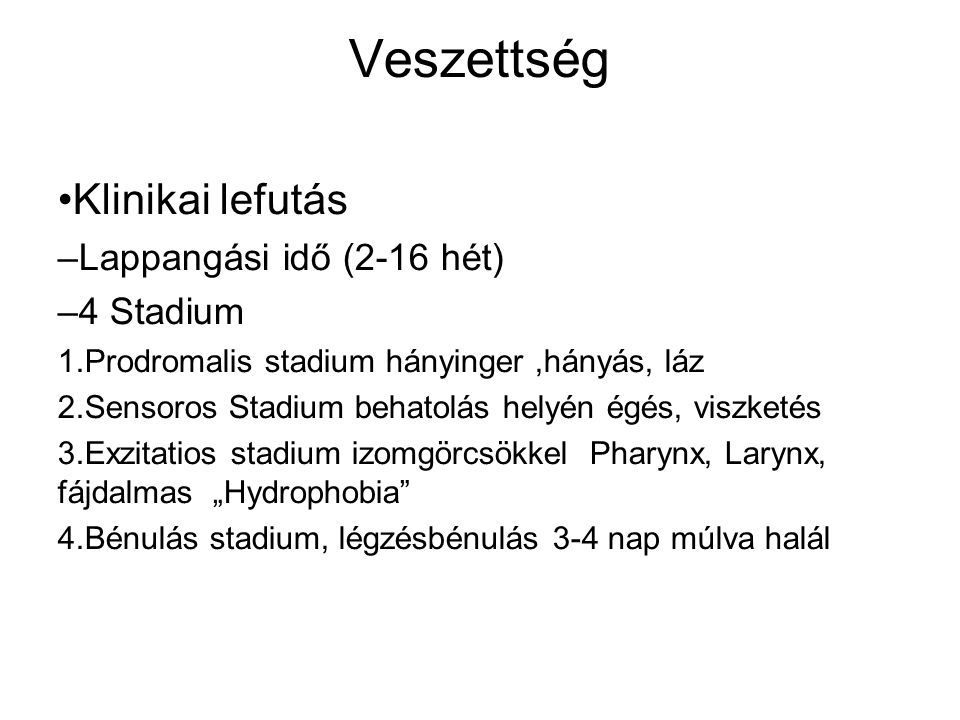 Veszettség Klinikai lefutás – Lappangási idő (2-16 hét) – 4 Stadium 1. Prodromalis stadium hányinger,hányás, láz 2. Sensoros Stadium behatolás helyén