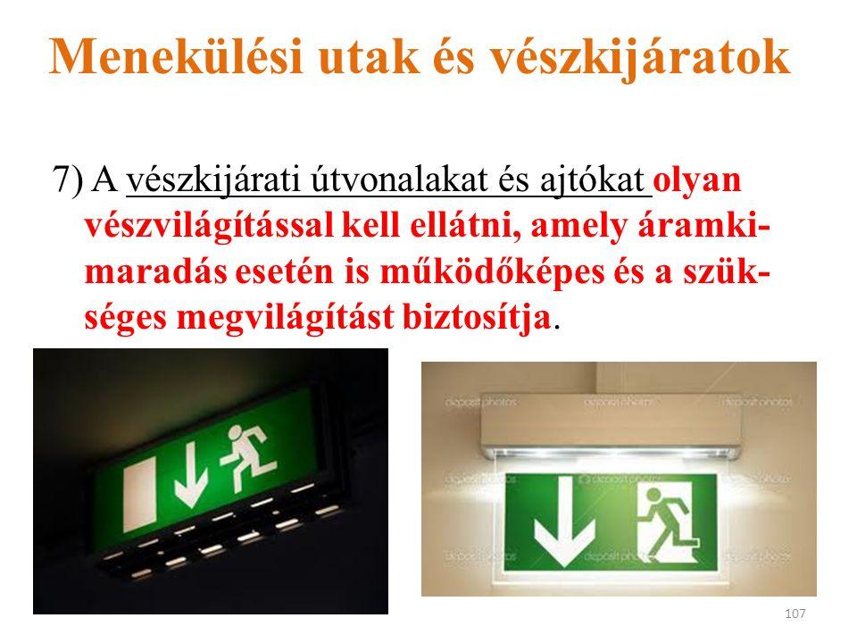 Menekülési utak és vészkijáratok 7) A vészkijárati útvonalakat és ajtókat olyan vészvilágítással kell ellátni, amely áramki- maradás esetén is működőképes és a szük- séges megvilágítást biztosítja.