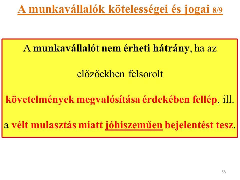 A munkavállalók kötelességei és jogai 8/9 A munkavállalót nem érheti hátrány, ha az előzőekben felsorolt követelmények megvalósítása érdekében fellép, ill.