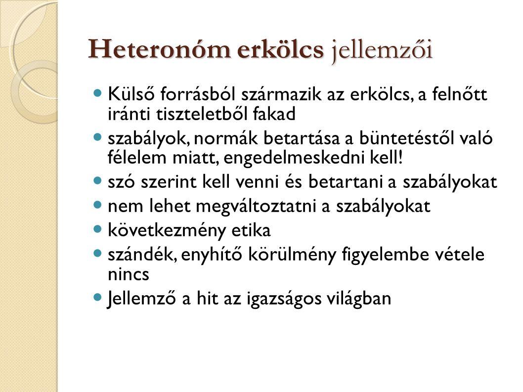 Heteronóm erkölcs jellemzői Külső forrásból származik az erkölcs, a felnőtt iránti tiszteletből fakad szabályok, normák betartása a büntetéstől való félelem miatt, engedelmeskedni kell.