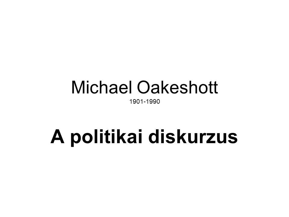 Michael Oakeshott 1901-1990 A politikai diskurzus