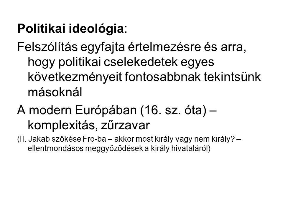 Politikai ideológia: Felszólítás egyfajta értelmezésre és arra, hogy politikai cselekedetek egyes következményeit fontosabbnak tekintsünk másoknál A modern Európában (16.