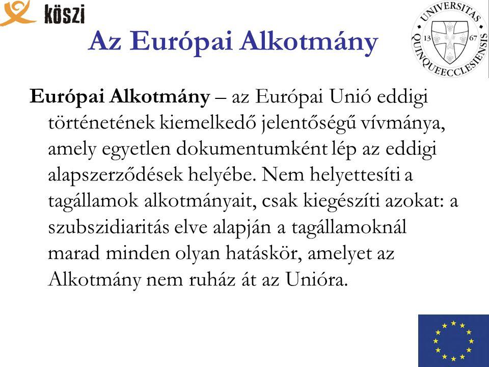 Az Európai Alkotmány Európai Alkotmány – az Európai Unió eddigi történetének kiemelkedő jelentőségű vívmánya, amely egyetlen dokumentumként lép az eddigi alapszerződések helyébe.