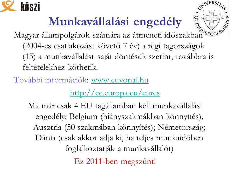 Munkavállalási engedély Magyar állampolgárok számára az átmeneti időszakban (2004-es csatlakozást követő 7 év) a régi tagországok (15) a munkavállalást saját döntésük szerint, továbbra is feltételekhez köthetik.