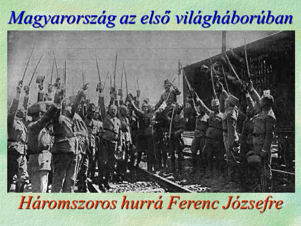 Magyarország az első világháborúban Háromszoros hurrá Ferenc Józsefre