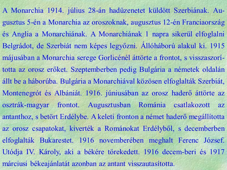 A Monarchia 1914. július 28-án hadüzenetet küldött Szerbiának. Au- gusztus 5-én a Monarchia az oroszoknak, augusztus 12-én Franciaország és Anglia a M