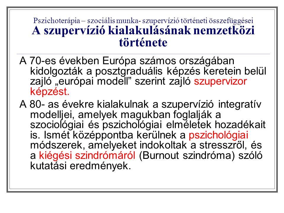 Pszichoterápia – szociális munka- szupervízió történeti összefüggései A szupervízió kialakulásának nemzetközi története A 70-es években Európa számos