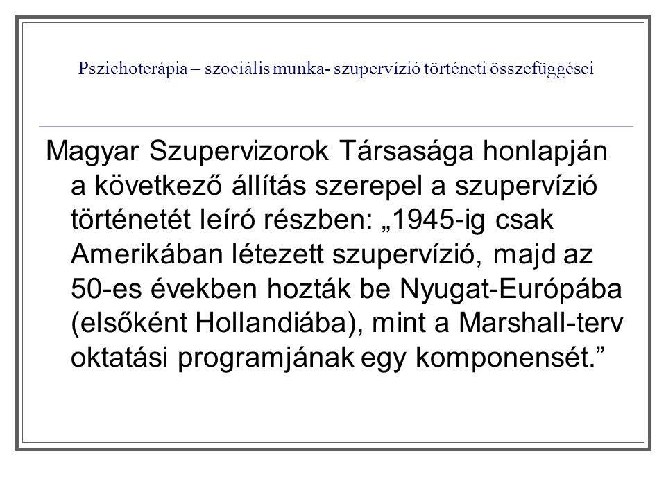 Pszichoterápia – szociális munka- szupervízió történeti összefüggései Magyar Szupervizorok Társasága honlapján a következő állítás szerepel a szuperví