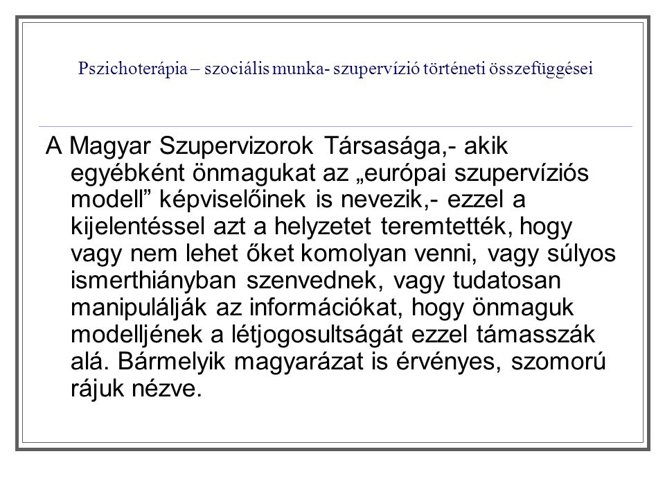 """Pszichoterápia – szociális munka- szupervízió történeti összefüggései A Magyar Szupervizorok Társasága,- akik egyébként önmagukat az """"európai szuperví"""