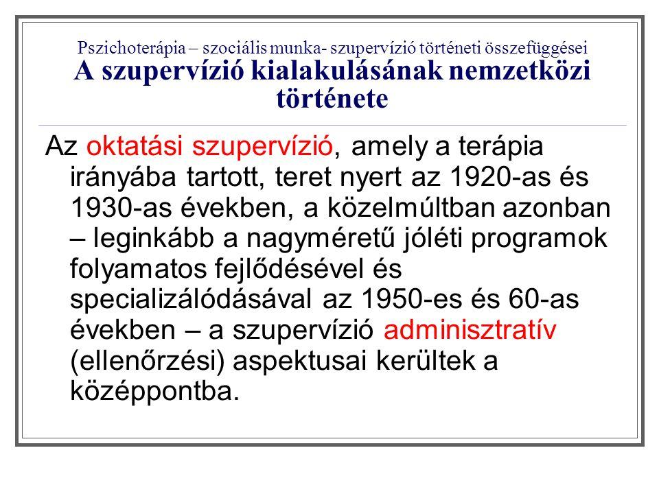 """Pszichoterápia – szociális munka- szupervízió történeti összefüggései A szupervízió kialakulásának nemzetközi története A szupervízió úgynevezett """"európai modelljét az 50-es években hozták be Nyugat-Európába (elsőként Hollandiába), mint a Marshall-terv oktatási programjának egy komponensét."""