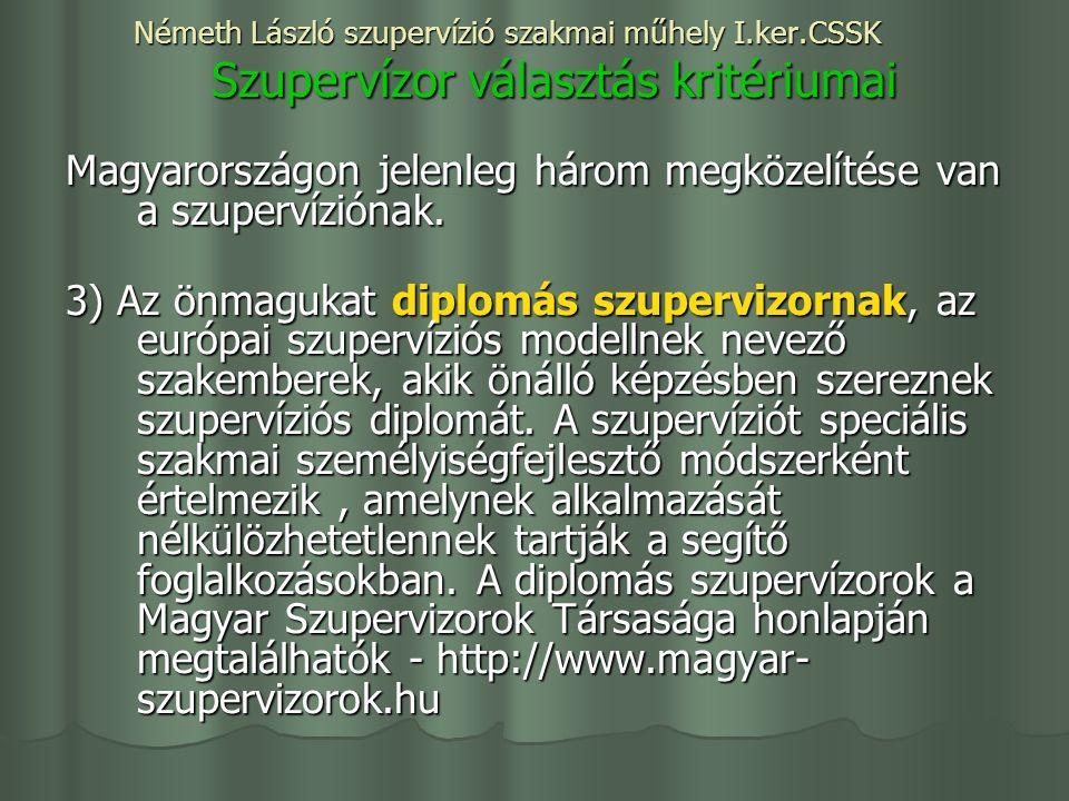 Németh László szupervízió szakmai műhely I.ker.CSSK Szupervízor választás kritériumai Magyarországon jelenleg három megközelítése van a szupervíziónak.