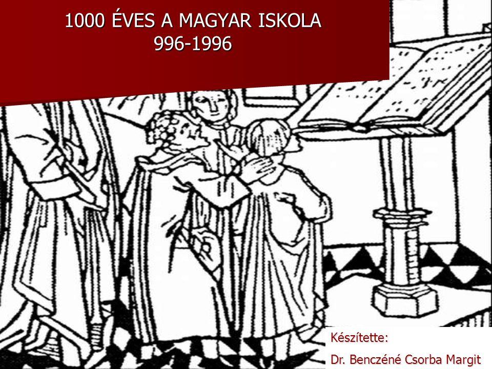 1000 ÉVES A MAGYAR ISKOLA 996-1996 Készítette: Dr. Benczéné Csorba Margit