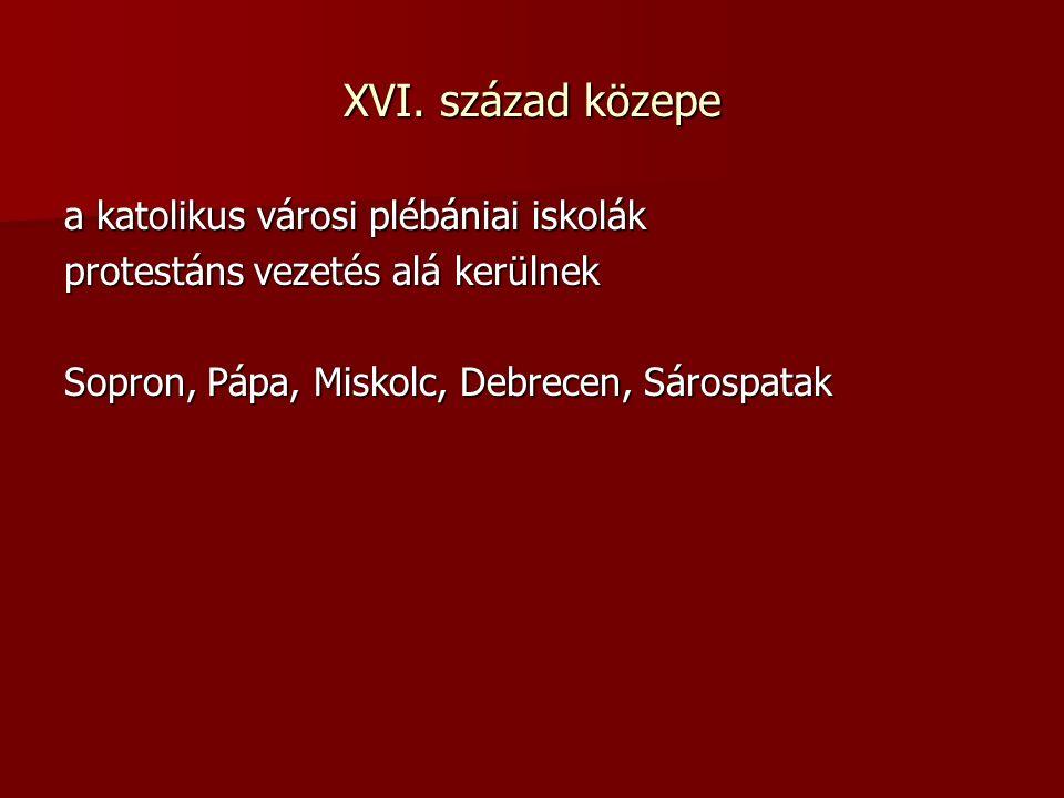 XVI. század közepe a katolikus városi plébániai iskolák protestáns vezetés alá kerülnek Sopron, Pápa, Miskolc, Debrecen, Sárospatak