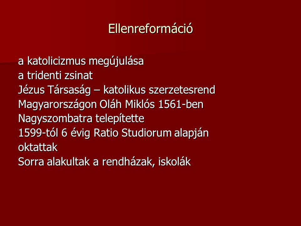 Ellenreformáció a katolicizmus megújulása a tridenti zsinat Jézus Társaság – katolikus szerzetesrend Magyarországon Oláh Miklós 1561-ben Nagyszombatra telepítette 1599-tól 6 évig Ratio Studiorum alapján oktattak Sorra alakultak a rendházak, iskolák