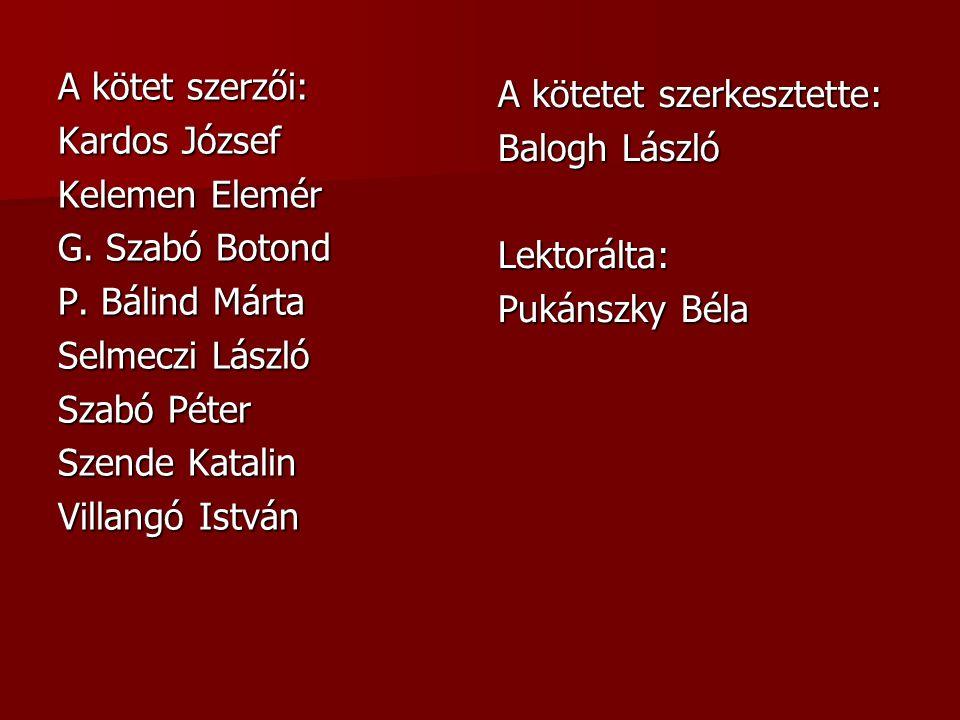A kötet szerzői: Kardos József Kelemen Elemér G. Szabó Botond P.