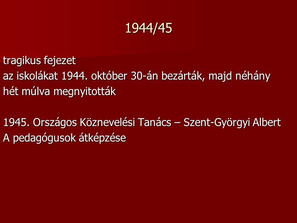 1944/45 tragikus fejezet az iskolákat 1944.