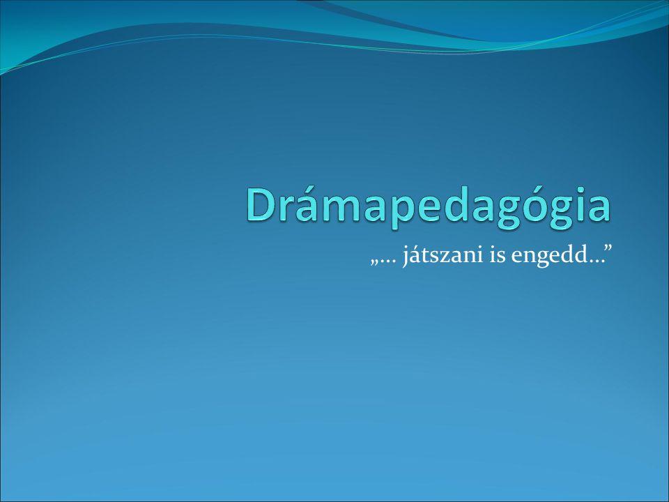 Arról lesz szó,… Mi is az a drámapedagógia.A drámajáték célja; alaptétele Mire jó ez nekünk.