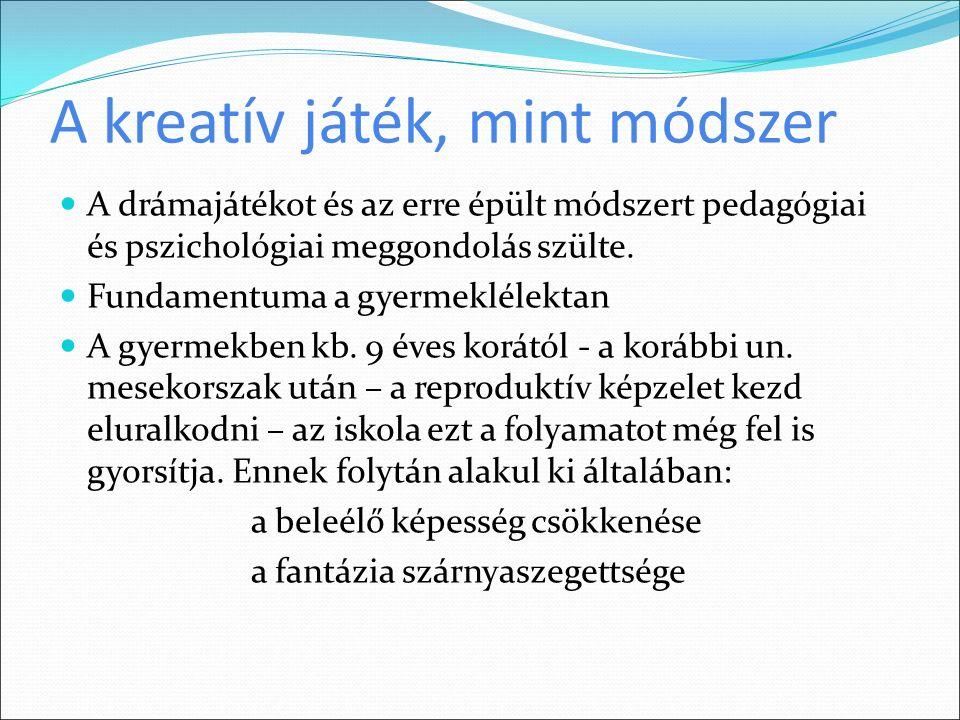 A kreatív játék, mint módszer A drámajátékot és az erre épült módszert pedagógiai és pszichológiai meggondolás szülte.