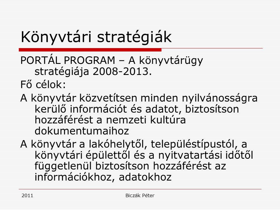 2011Biczák Péter Könyvtári stratégiák PORTÁL PROGRAM – A könyvtárügy stratégiája 2008-2013. Fő célok: A könyvtár közvetítsen minden nyilvánosságra ker