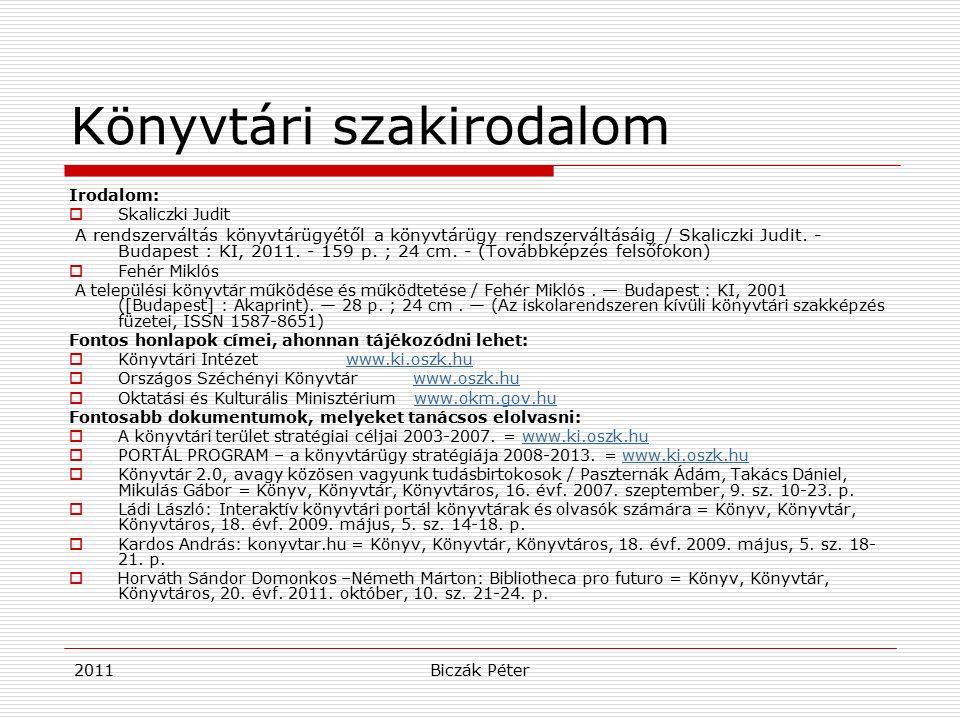 2011Biczák Péter Könyvtári szakirodalom Irodalom:  Skaliczki Judit A rendszerváltás könyvtárügyétől a könyvtárügy rendszerváltásáig / Skaliczki Judit.