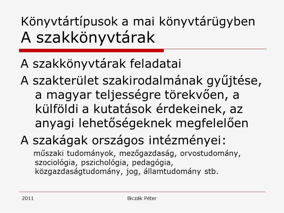 2011Biczák Péter Könyvtártípusok a mai könyvtárügyben A szakkönyvtárak A szakkönyvtárak feladatai A szakterület szakirodalmának gyűjtése, a magyar tel