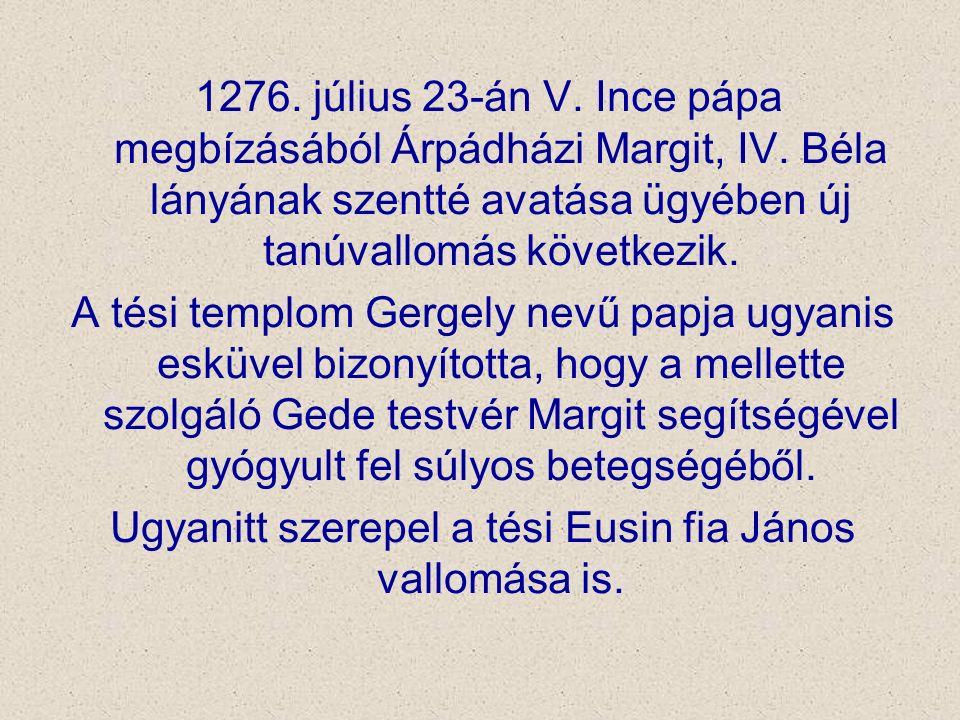 1276. július 23-án V. Ince pápa megbízásából Árpádházi Margit, IV. Béla lányának szentté avatása ügyében új tanúvallomás következik. A tési templom Ge