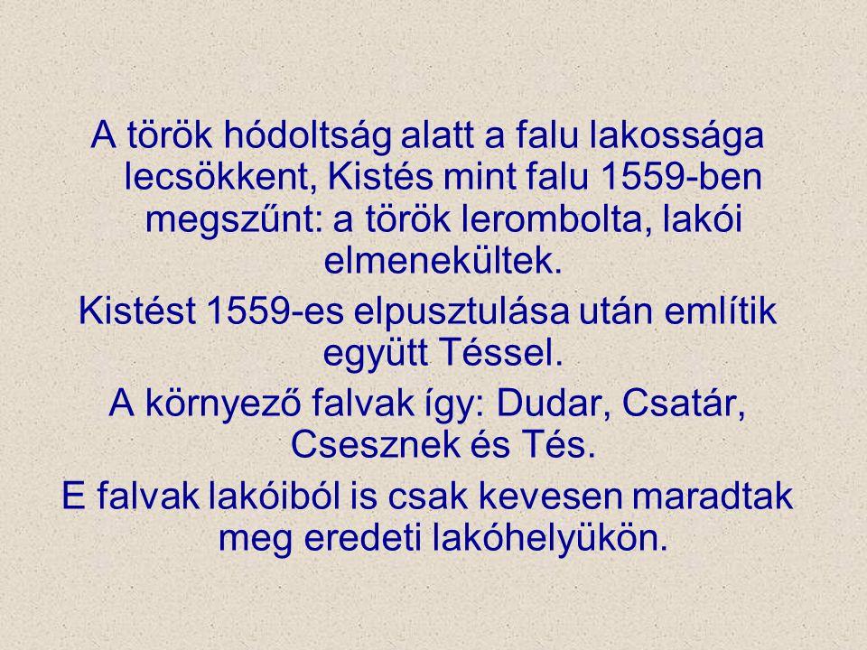 A török hódoltság alatt a falu lakossága lecsökkent, Kistés mint falu 1559-ben megszűnt: a török lerombolta, lakói elmenekültek. Kistést 1559-es elpus