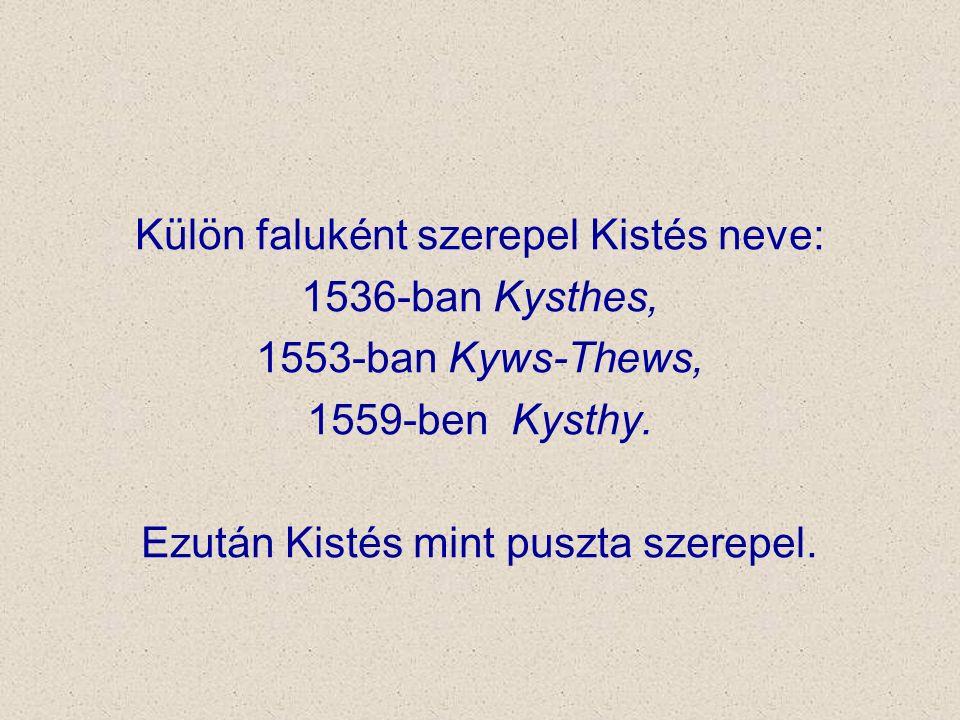 Külön faluként szerepel Kistés neve: 1536-ban Kysthes, 1553-ban Kyws-Thews, 1559-ben Kysthy. Ezután Kistés mint puszta szerepel.