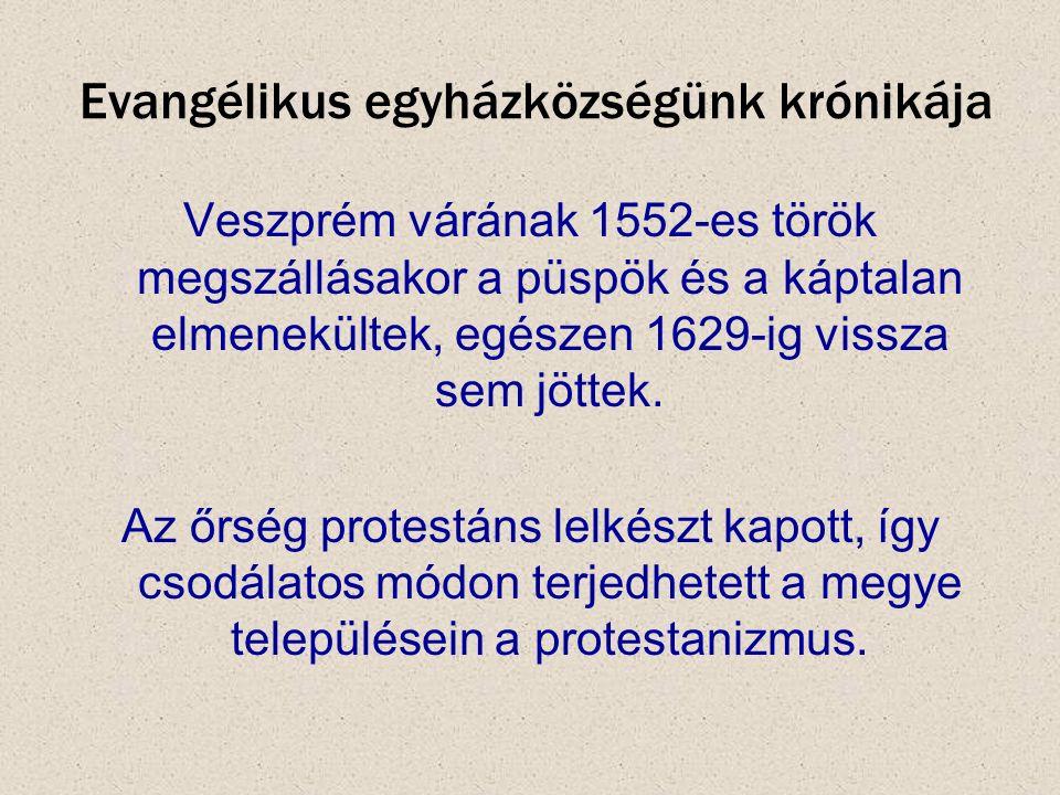 Evangélikus egyházközségünk krónikája Veszprém várának 1552-es török megszállásakor a püspök és a káptalan elmenekültek, egészen 1629-ig vissza sem jö
