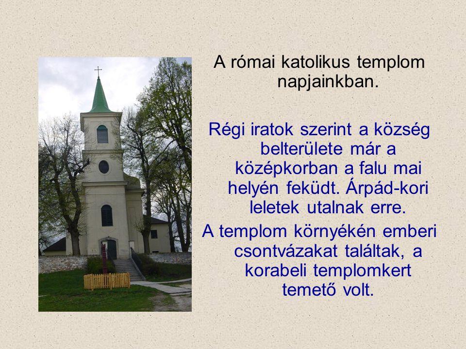 A római katolikus templom napjainkban. Régi iratok szerint a község belterülete már a középkorban a falu mai helyén feküdt. Árpád-kori leletek utalnak