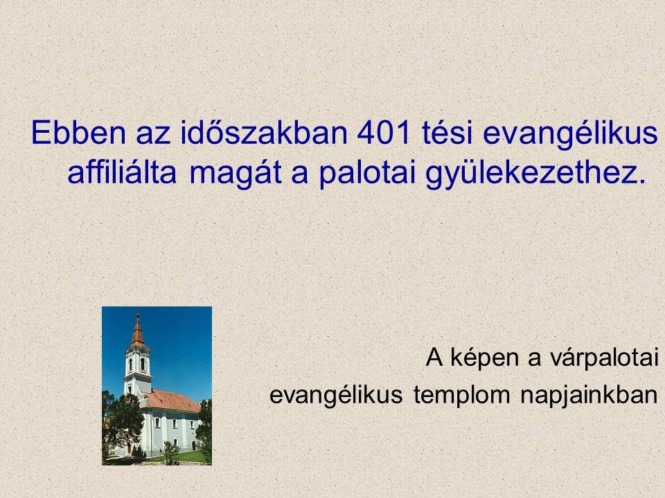 Ebben az időszakban 401 tési evangélikus affiliálta magát a palotai gyülekezethez. A képen a várpalotai evangélikus templom napjainkban