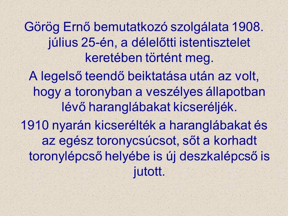 Görög Ernő bemutatkozó szolgálata 1908. július 25-én, a délelőtti istentisztelet keretében történt meg. A legelső teendő beiktatása után az volt, hogy