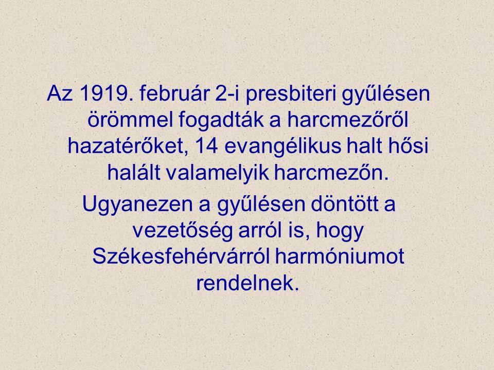 Az 1919. február 2-i presbiteri gyűlésen örömmel fogadták a harcmezőről hazatérőket, 14 evangélikus halt hősi halált valamelyik harcmezőn. Ugyanezen a