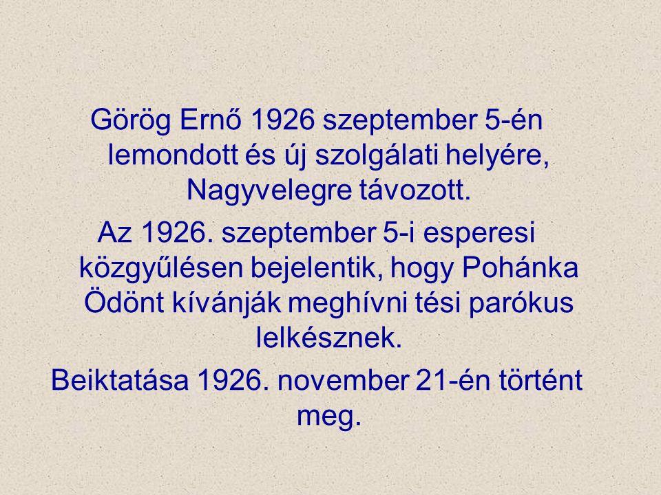 Görög Ernő 1926 szeptember 5-én lemondott és új szolgálati helyére, Nagyvelegre távozott. Az 1926. szeptember 5-i esperesi közgyűlésen bejelentik, hog