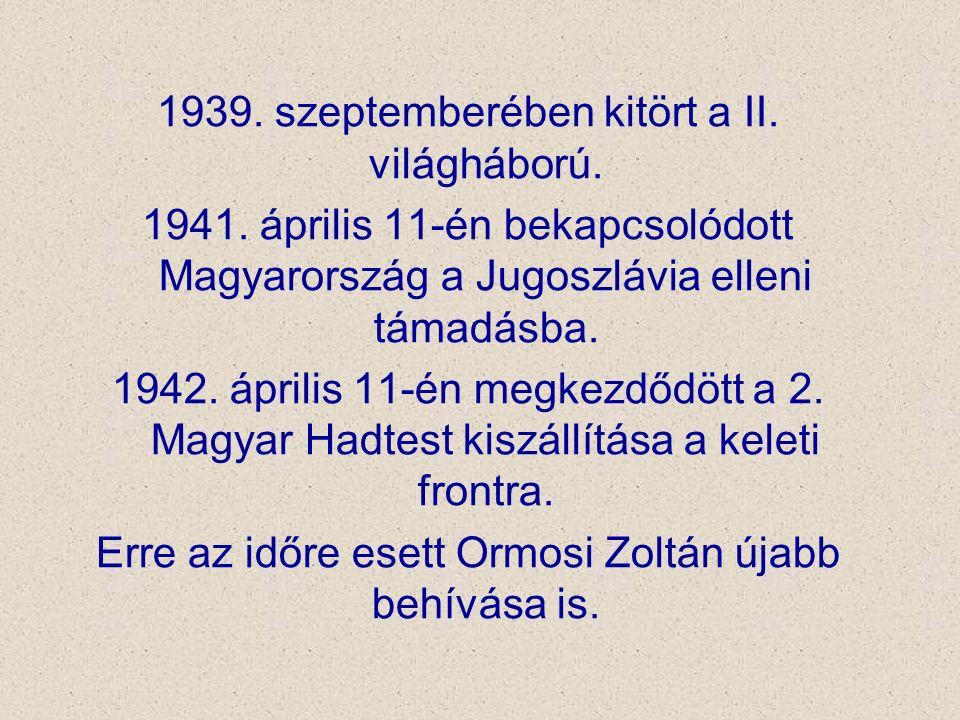 1939. szeptemberében kitört a II. világháború. 1941. április 11-én bekapcsolódott Magyarország a Jugoszlávia elleni támadásba. 1942. április 11-én meg