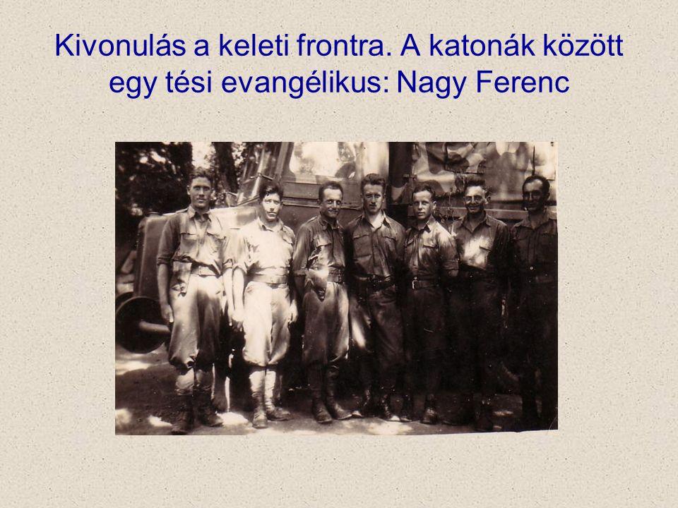 Kivonulás a keleti frontra. A katonák között egy tési evangélikus: Nagy Ferenc