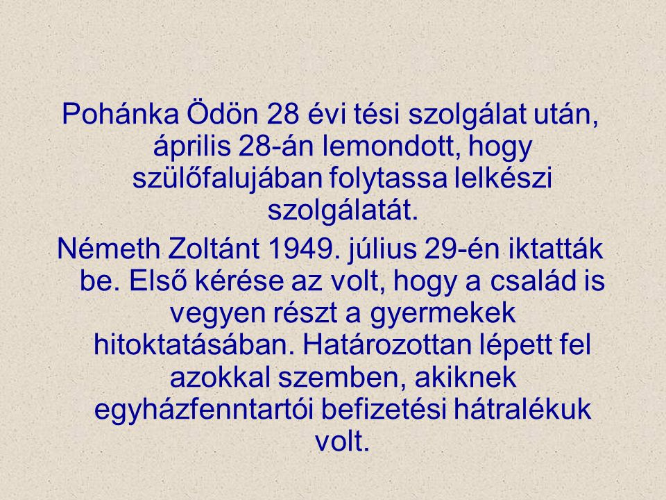 Pohánka Ödön 28 évi tési szolgálat után, április 28-án lemondott, hogy szülőfalujában folytassa lelkészi szolgálatát. Németh Zoltánt 1949. július 29-é